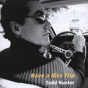 have a nice trip cd by todd hunter
